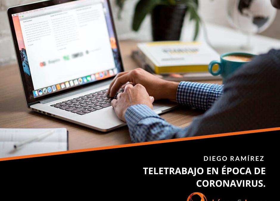 """""""TELETRABAJO EN ÉPOCA DE CORONAVIRUS"""" Por: Diego Ramírez Parra"""