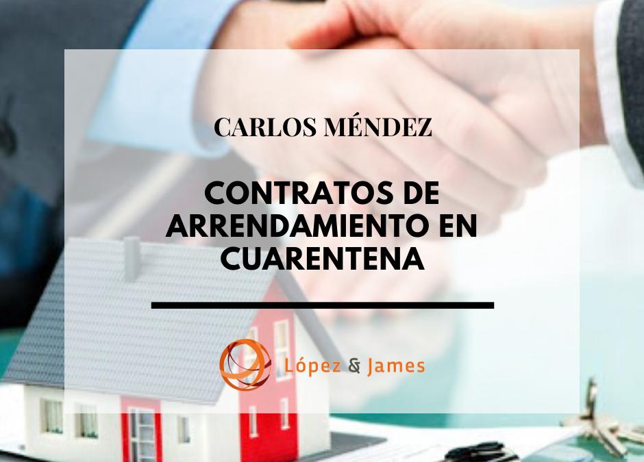 """""""ARRIENDOS EN COLOMBIA, ASPECTOS A TENER EN CUENTA ANTE LA EXTENSIÓN DE LA CUARENTENA"""" Por: Carlos Méndez"""