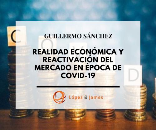 """""""REALIDAD ECONÓMICA Y REACTIVACIÓN DEL MERCADO EN ÉPOCAS DEL COVID-19"""" Por: Guillermo Sánchez"""