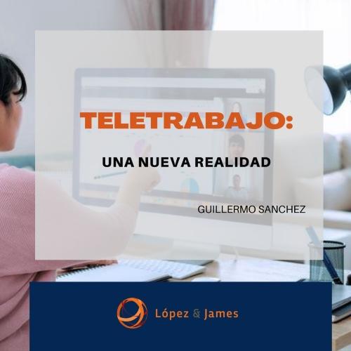 """""""TELETRABAJO: UNA NUEVA REALIDAD"""" Por Guillermo Sánchez"""