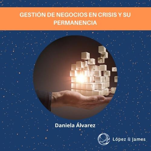 """""""GESTIÓN Y PERMANENCIA DE NEGOCIOS EN CRISIS"""" Por: Daniela Amelia Álvarez"""